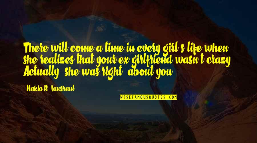 She Was Crazy Quotes By Nakia R. Laushaul: There will come a time in every girl's