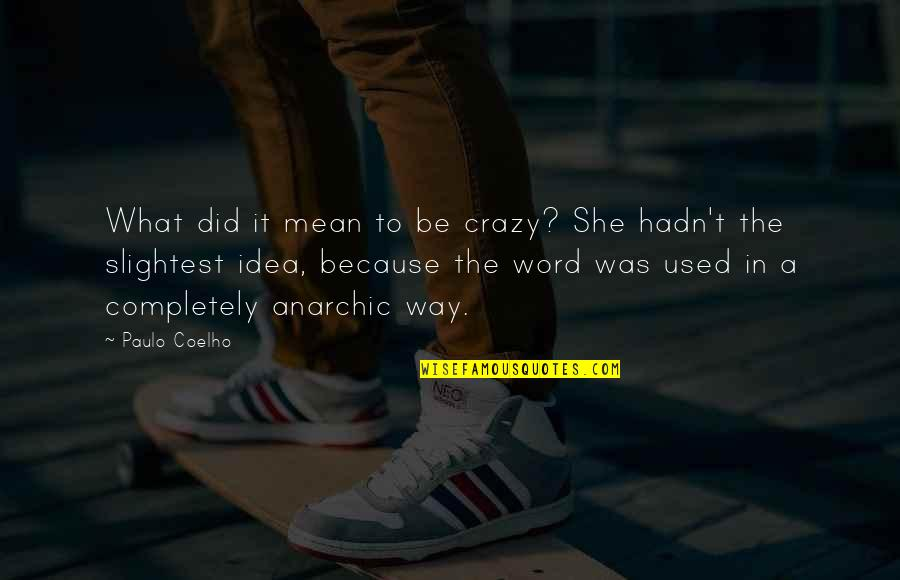 She Was Crazy Quotes By Paulo Coelho: What did it mean to be crazy? She