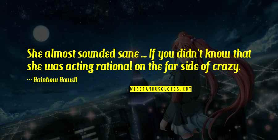She Was Crazy Quotes By Rainbow Rowell: She almost sounded sane ... If you didn't