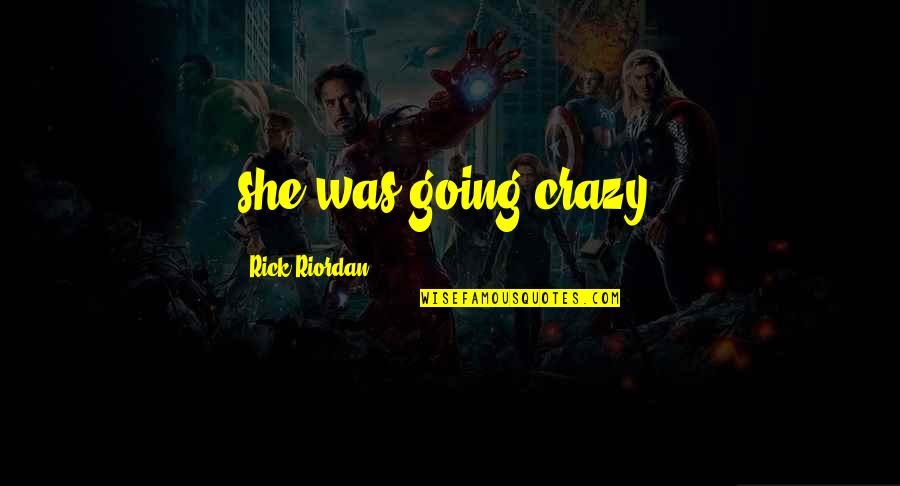 She Was Crazy Quotes By Rick Riordan: she was going crazy,