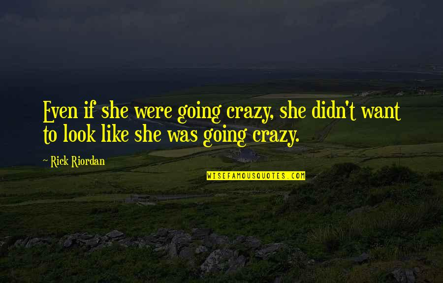 She Was Crazy Quotes By Rick Riordan: Even if she were going crazy, she didn't