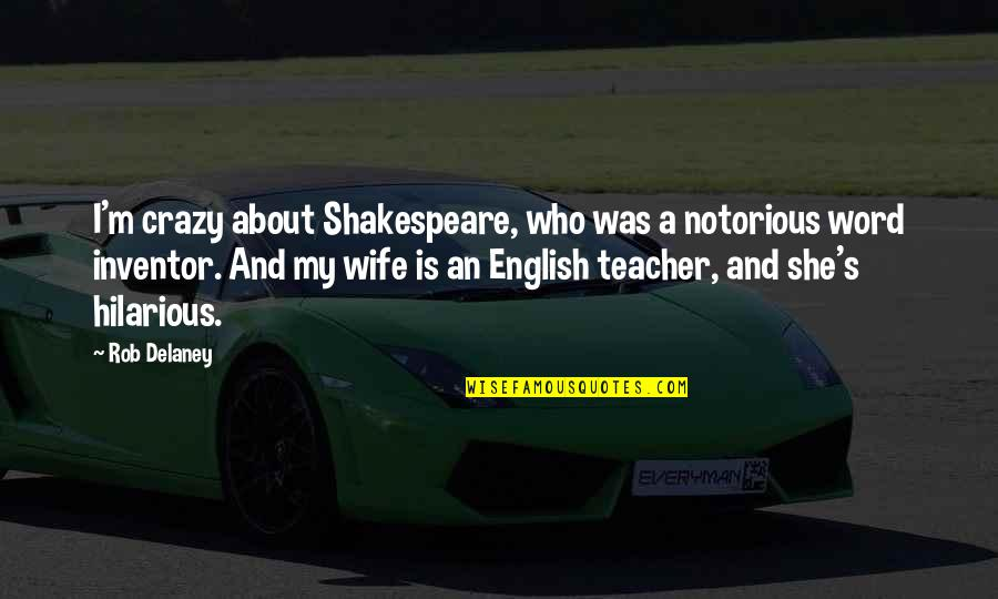 She Was Crazy Quotes By Rob Delaney: I'm crazy about Shakespeare, who was a notorious