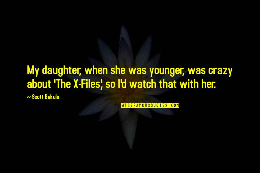 She Was Crazy Quotes By Scott Bakula: My daughter, when she was younger, was crazy
