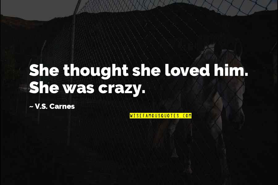She Was Crazy Quotes By V.S. Carnes: She thought she loved him. She was crazy.