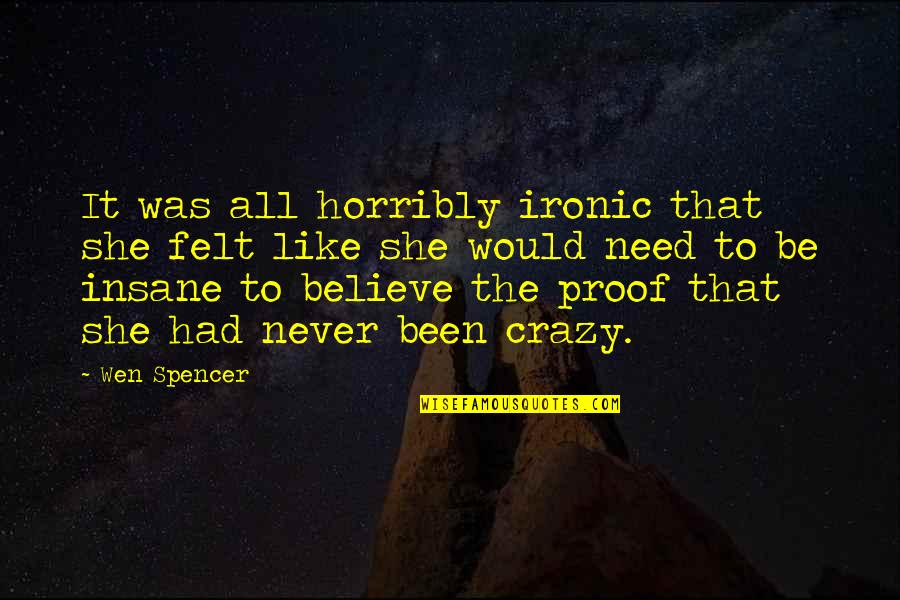 She Was Crazy Quotes By Wen Spencer: It was all horribly ironic that she felt