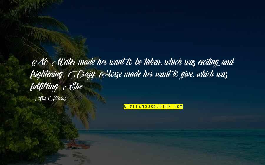She Was Crazy Quotes By Win Blevins: No Water made her want to be taken,