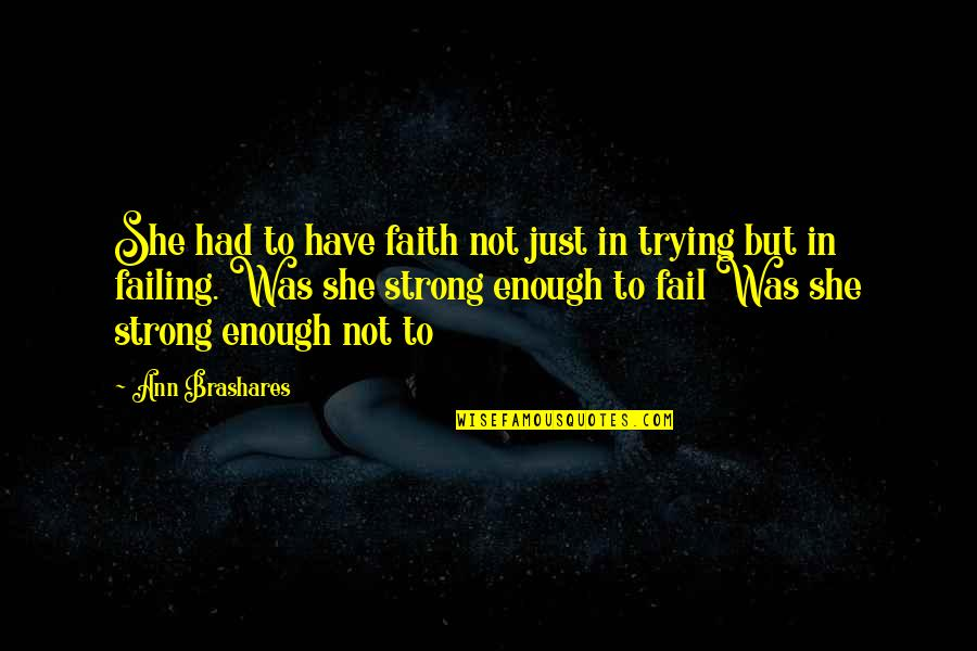 She Was Strong Quotes By Ann Brashares: She had to have faith not just in