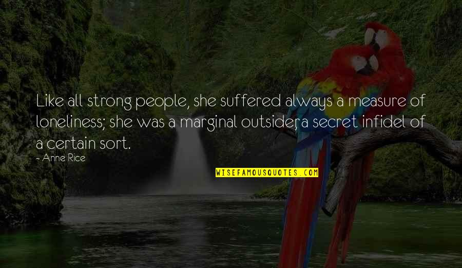 She Was Strong Quotes By Anne Rice: Like all strong people, she suffered always a