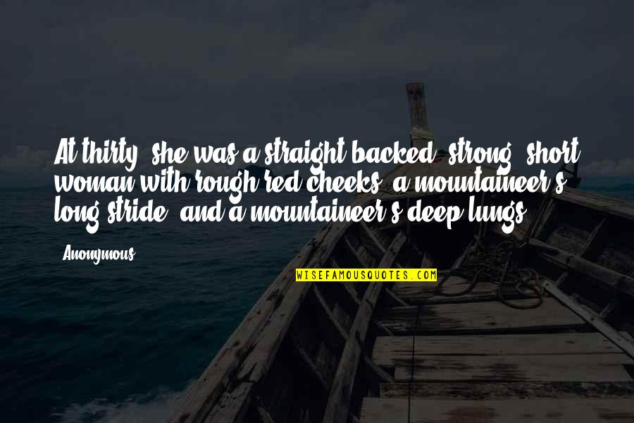 She Was Strong Quotes By Anonymous: At thirty, she was a straight-backed, strong, short