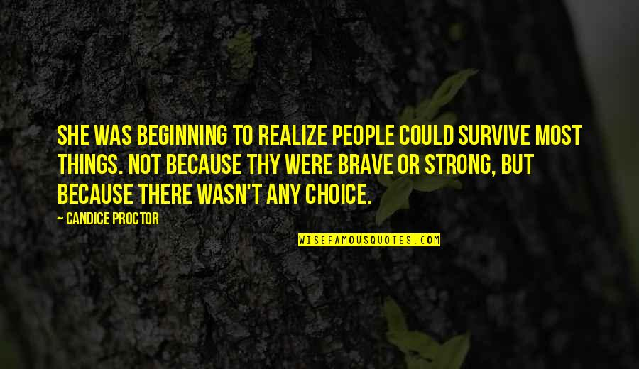 She Was Strong Quotes By Candice Proctor: She was beginning to realize people could survive