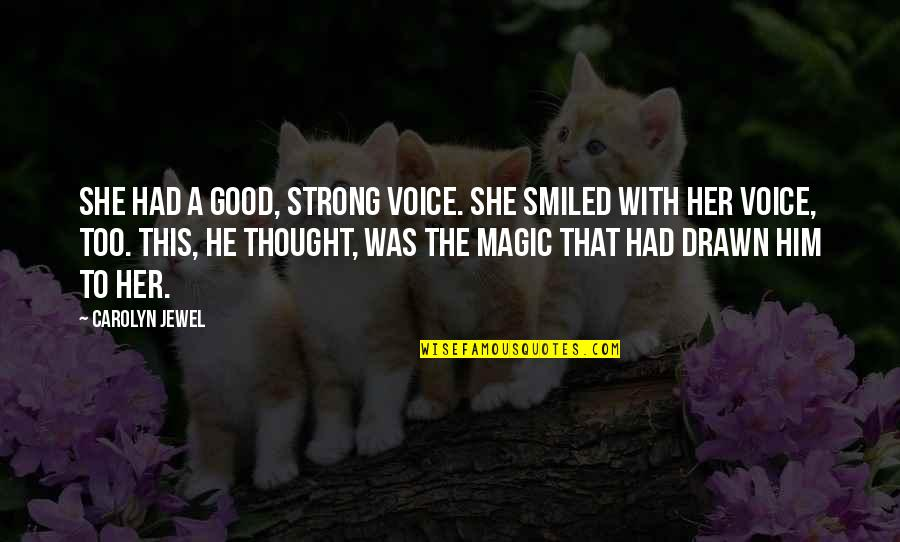 She Was Strong Quotes By Carolyn Jewel: She had a good, strong voice. She smiled