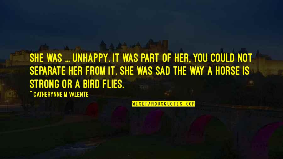 She Was Strong Quotes By Catherynne M Valente: She was ... unhappy. It was part of