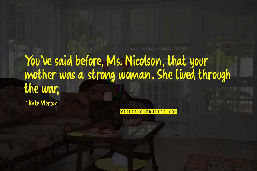 She Was Strong Quotes By Kate Morton: You've said before, Ms. Nicolson, that your mother