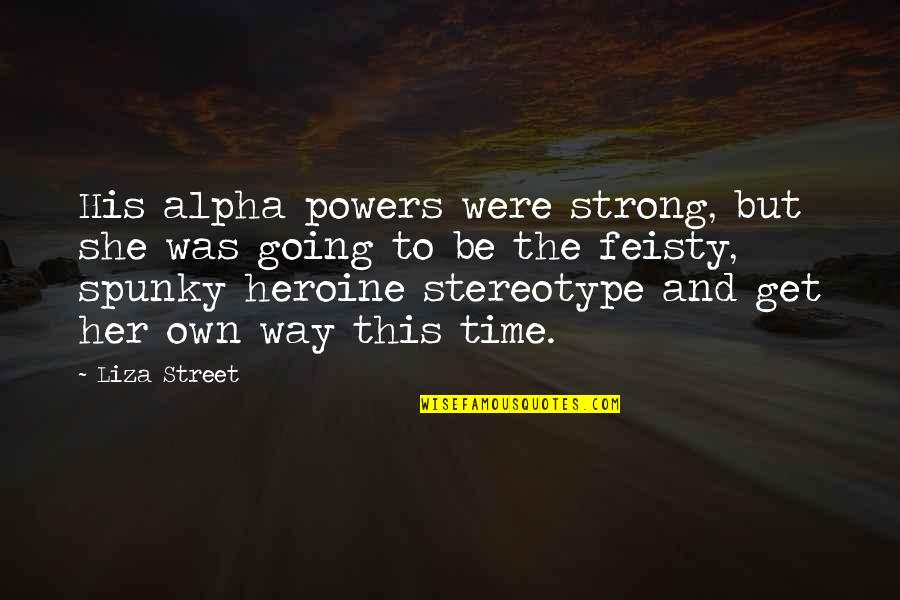 She Was Strong Quotes By Liza Street: His alpha powers were strong, but she was
