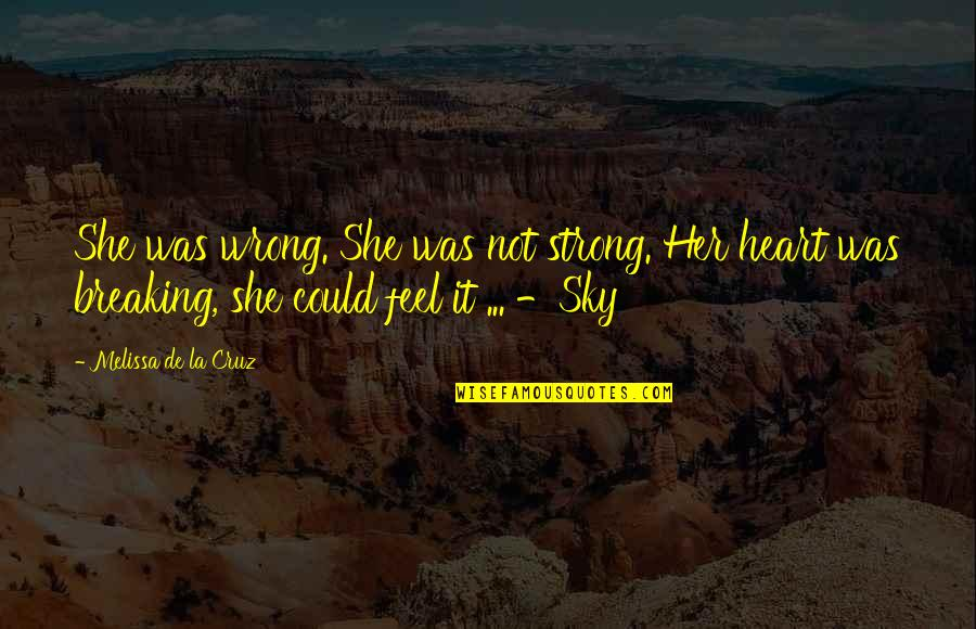 She Was Strong Quotes By Melissa De La Cruz: She was wrong. She was not strong. Her