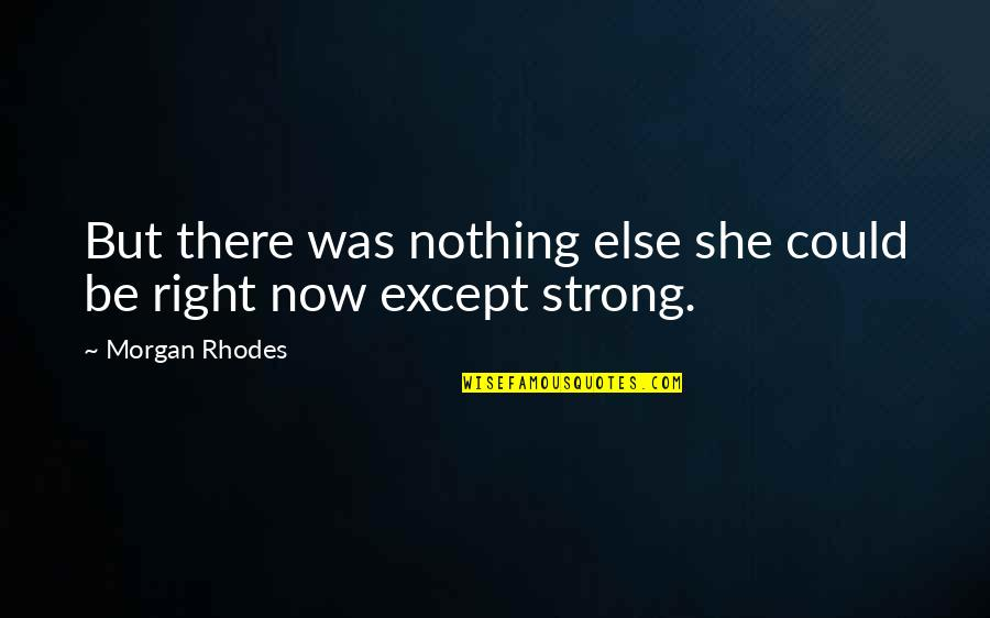 She Was Strong Quotes By Morgan Rhodes: But there was nothing else she could be