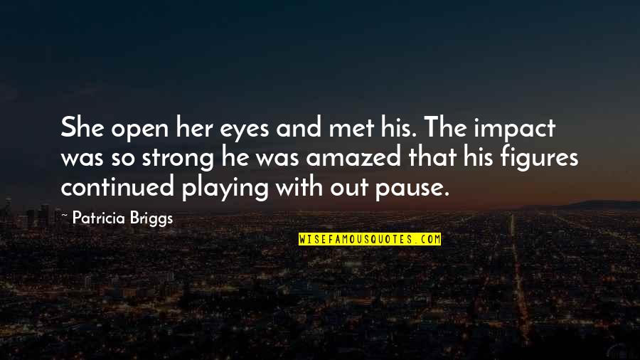 She Was Strong Quotes By Patricia Briggs: She open her eyes and met his. The