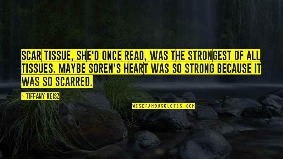 She Was Strong Quotes By Tiffany Reisz: Scar tissue, she'd once read, was the strongest