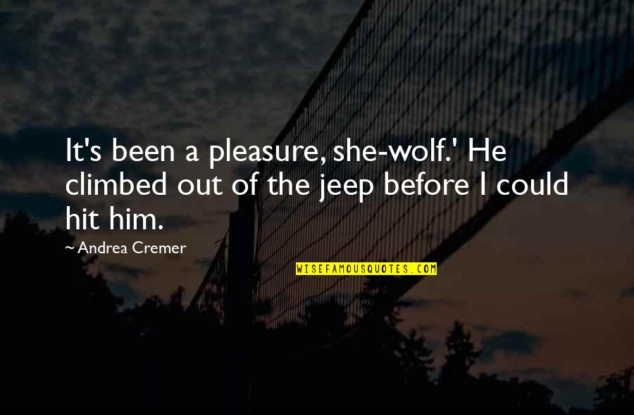 She Wolves Quotes By Andrea Cremer: It's been a pleasure, she-wolf.' He climbed out