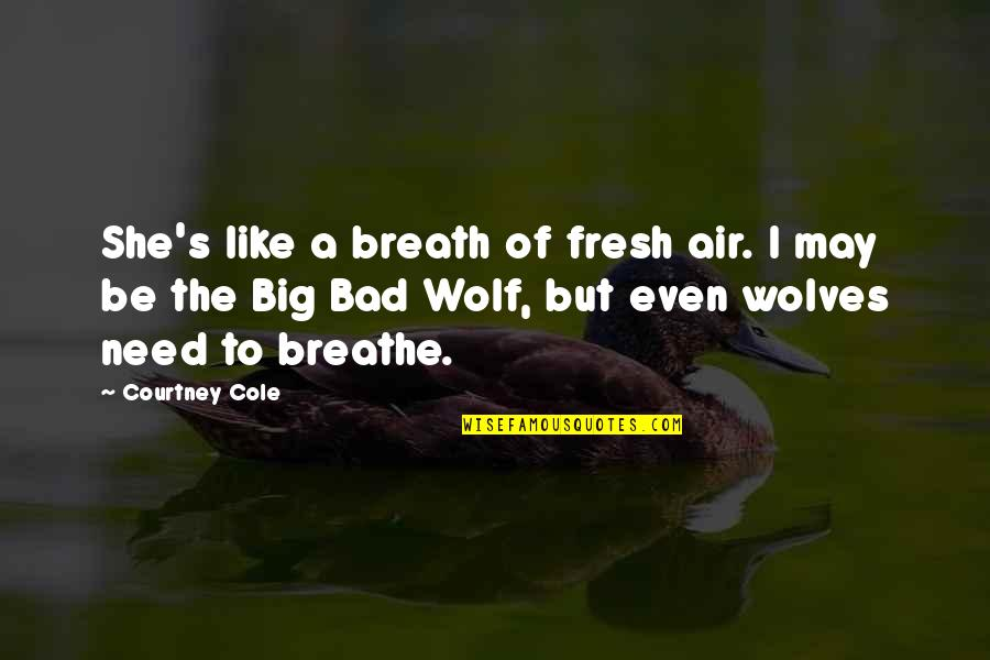 She Wolves Quotes By Courtney Cole: She's like a breath of fresh air. I