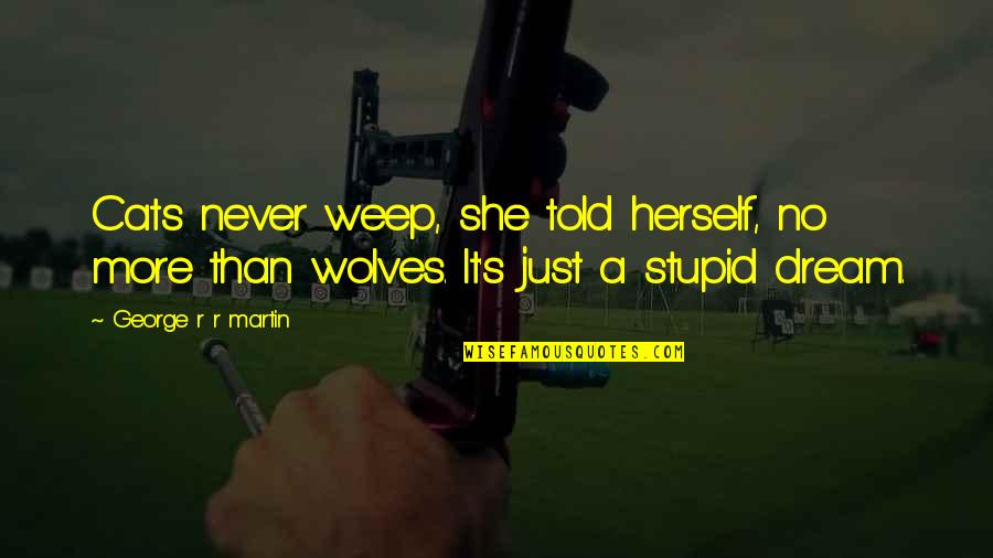 She Wolves Quotes By George R R Martin: Cats never weep, she told herself, no more