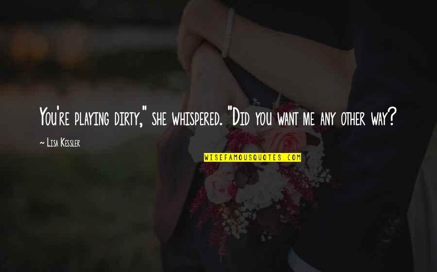 """She Wolves Quotes By Lisa Kessler: You're playing dirty,"""" she whispered. """"Did you want"""