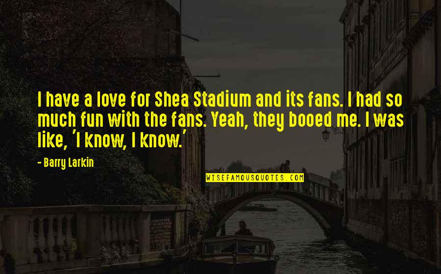 Shea Stadium Quotes By Barry Larkin: I have a love for Shea Stadium and