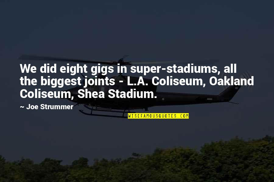 Shea Stadium Quotes By Joe Strummer: We did eight gigs in super-stadiums, all the