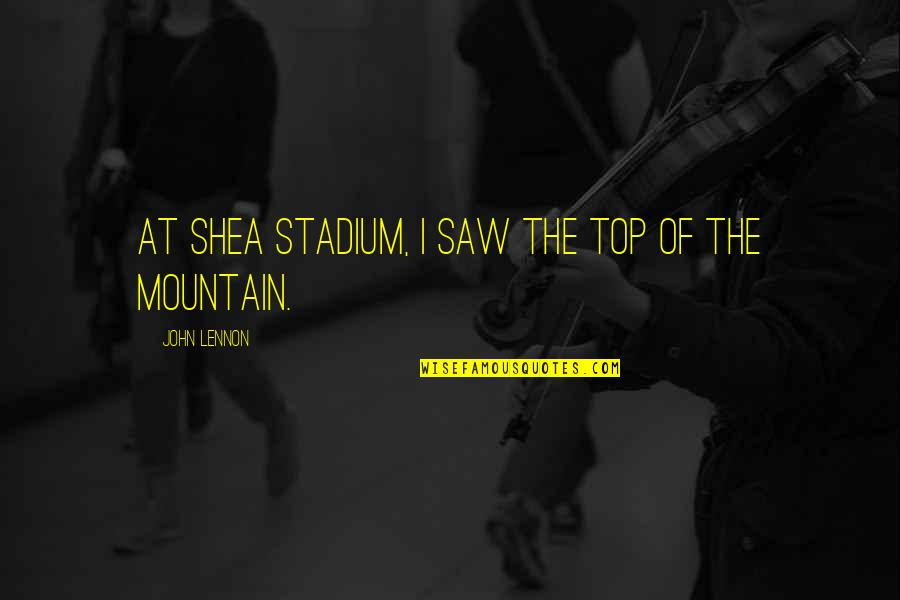 Shea Stadium Quotes By John Lennon: At Shea Stadium, I saw the top of