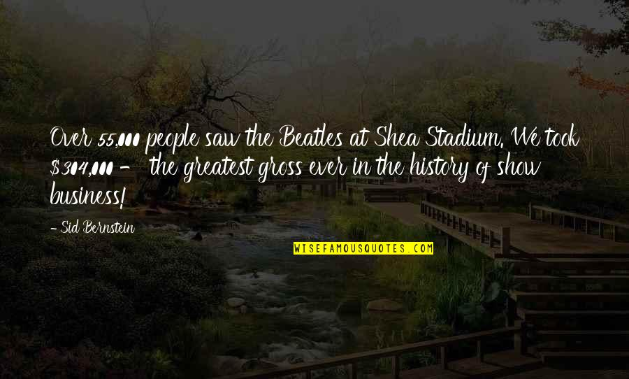 Shea Stadium Quotes By Sid Bernstein: Over 55,000 people saw the Beatles at Shea