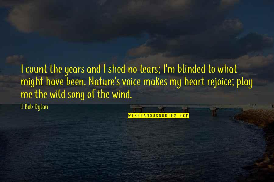 Shed Your Tears Quotes By Bob Dylan: I count the years and I shed no