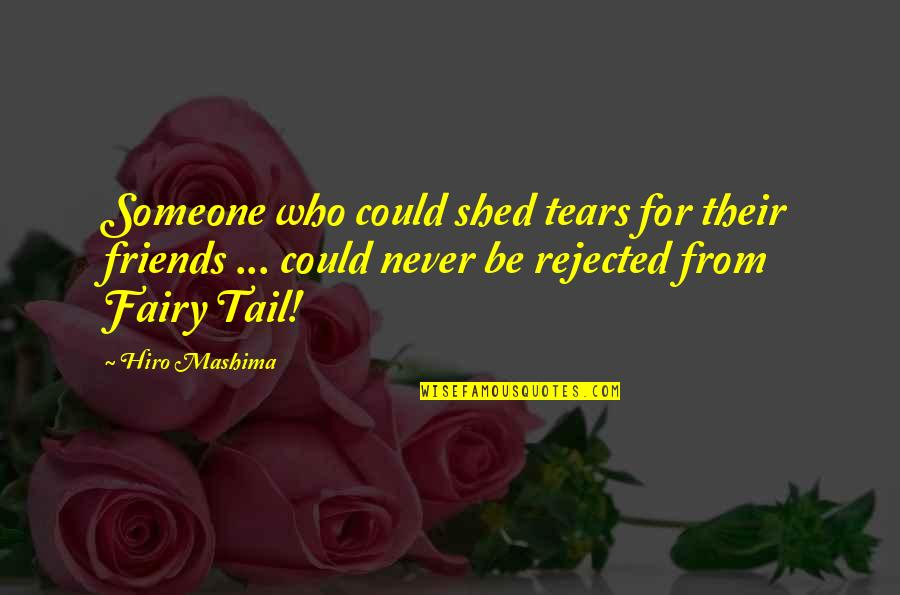 Shed Your Tears Quotes By Hiro Mashima: Someone who could shed tears for their friends