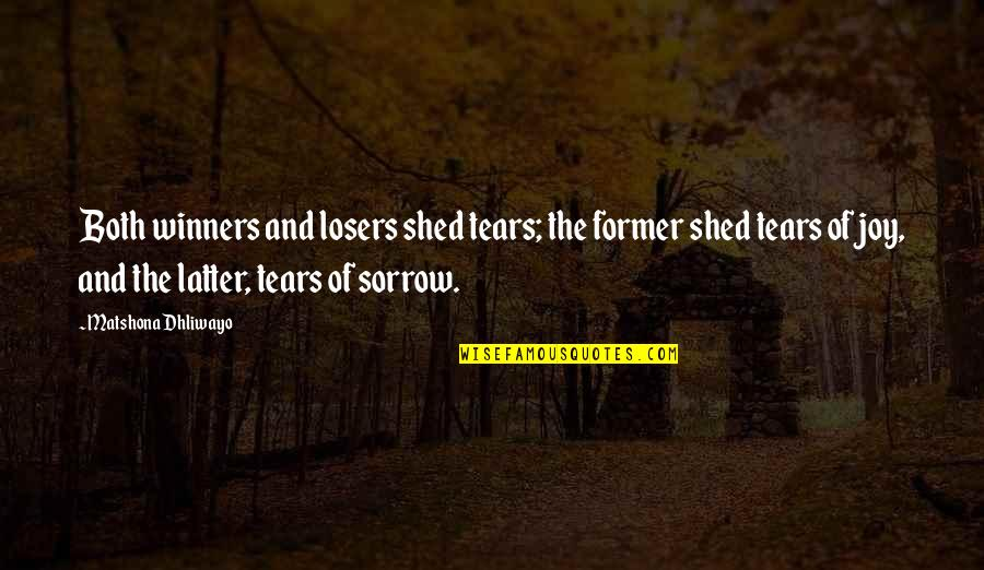 Shed Your Tears Quotes By Matshona Dhliwayo: Both winners and losers shed tears; the former