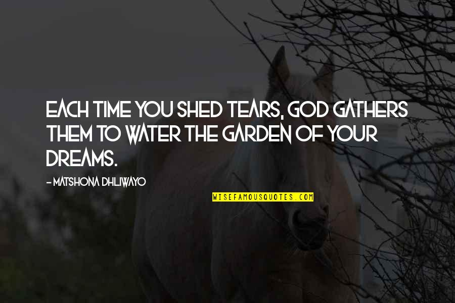 Shed Your Tears Quotes By Matshona Dhliwayo: Each time you shed tears, God gathers them