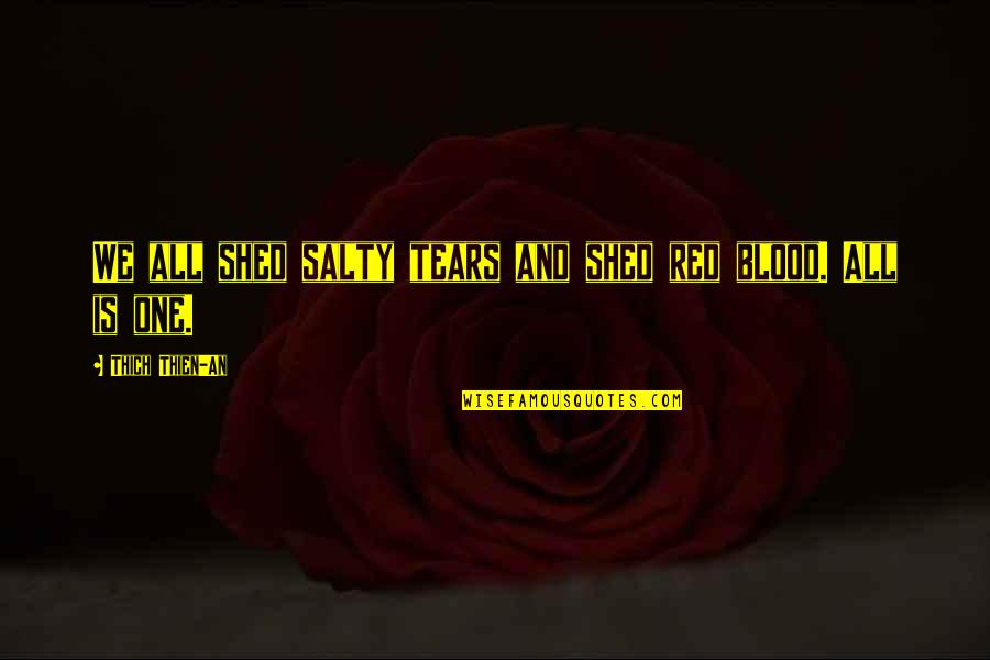 Shed Your Tears Quotes By Thich Thien-An: We all shed salty tears and shed red