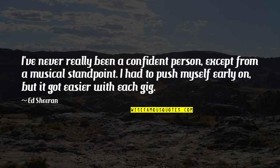 Shedares Quotes By Ed Sheeran: I've never really been a confident person, except