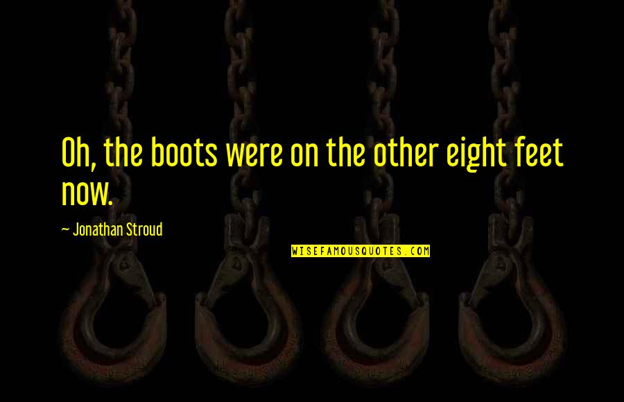 Shedares Quotes By Jonathan Stroud: Oh, the boots were on the other eight