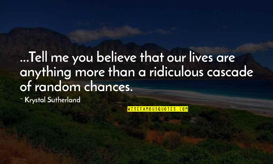 Shedares Quotes By Krystal Sutherland: ...Tell me you believe that our lives are