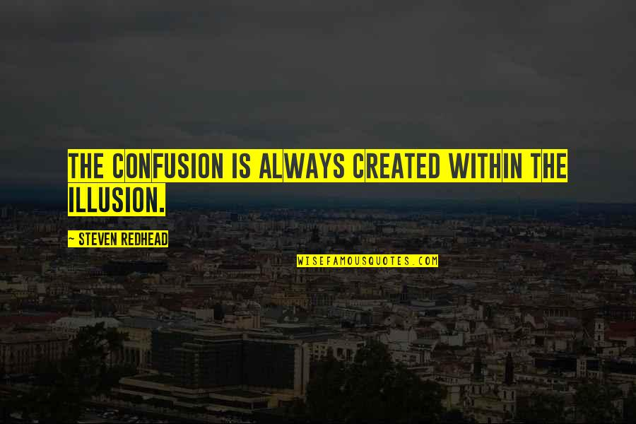 Shedares Quotes By Steven Redhead: The confusion is always created within the illusion.