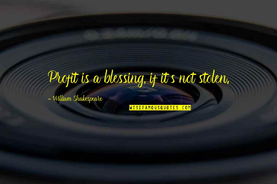 Shedares Quotes By William Shakespeare: Profit is a blessing, if it's not stolen.