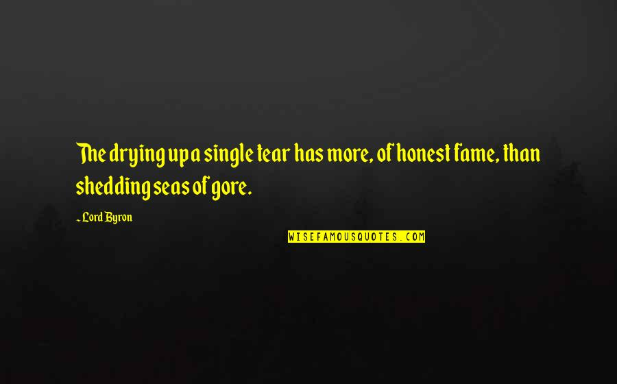 Shedding A Tear Quotes By Lord Byron: The drying up a single tear has more,
