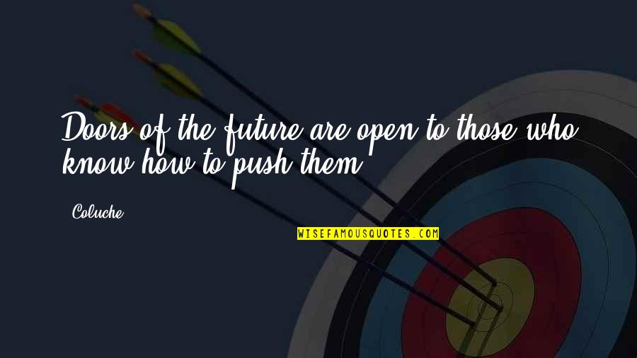 Sheepdog Warrior Quotes By Coluche: Doors of the future are open to those