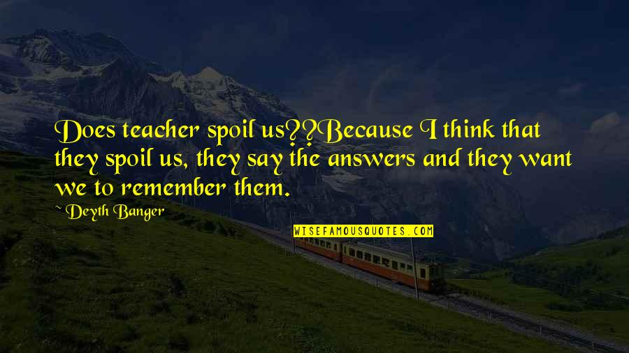 Sheepdog Warrior Quotes By Deyth Banger: Does teacher spoil us??Because I think that they