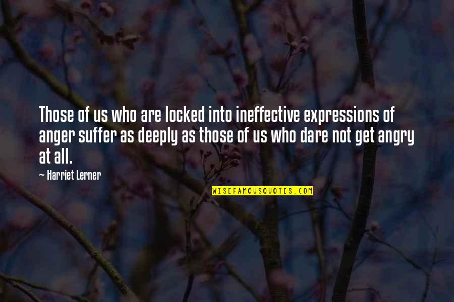 Sheepdog Warrior Quotes By Harriet Lerner: Those of us who are locked into ineffective