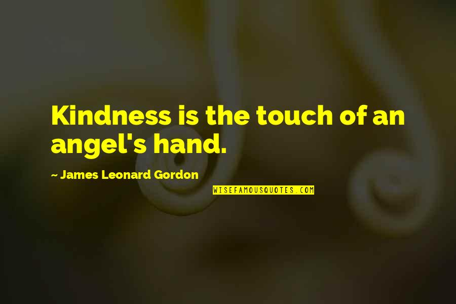 Sheepdog Warrior Quotes By James Leonard Gordon: Kindness is the touch of an angel's hand.