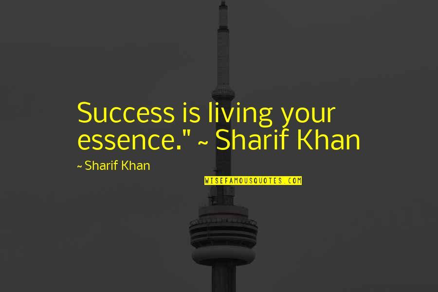 "Sheepdog Warrior Quotes By Sharif Khan: Success is living your essence."" ~ Sharif Khan"