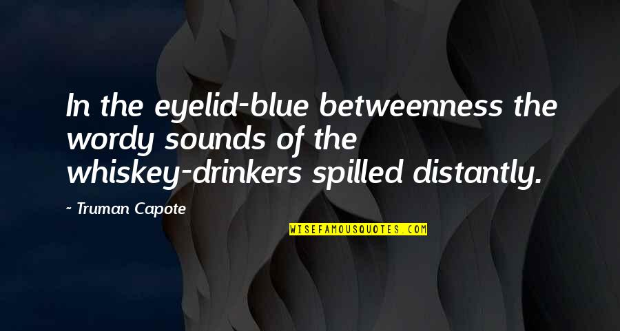 Sheepdog Warrior Quotes By Truman Capote: In the eyelid-blue betweenness the wordy sounds of