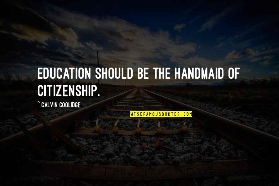 Sheerah Quotes By Calvin Coolidge: Education should be the handmaid of citizenship.