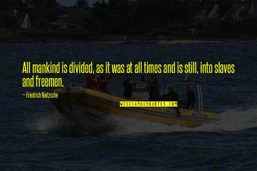 Sheerah Quotes By Friedrich Nietzsche: All mankind is divided, as it was at