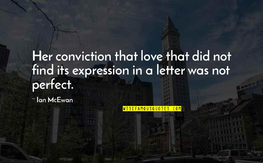 Sheerah Quotes By Ian McEwan: Her conviction that love that did not find